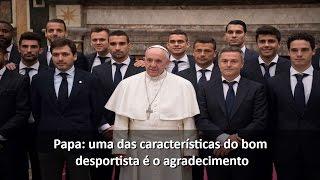 Papa ao time do Villareal: futebol é imagem da vida e da sociedade