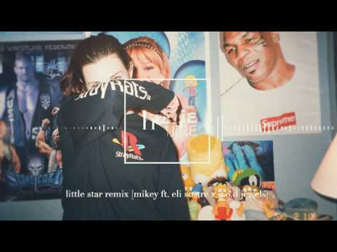 Mikey - Little Star Remix Ft. Eli Sostre X G.o.D. Jewels
