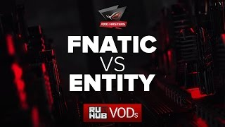 Fnatic  vs ENTiTY, ROG Masters, game 2 [Maelstorm]