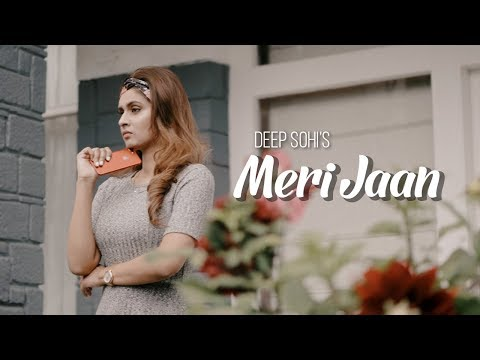 Meri Jaan | ( Full HD) | Deep Sohi | New Punjabi Songs 2018 | Latest Punjabi Songs 2018