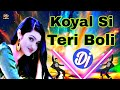 Koyal Si Teri Boli [Hard Love Mix] Dj Hindi Mix