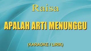 Video Raisa - Apalah Arti Menunggu (Karaoke + Lirik) MP3, 3GP, MP4, WEBM, AVI, FLV Mei 2019