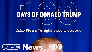 100 Days of Donald Trump| VICE News Tonight Special Episode (HBO)