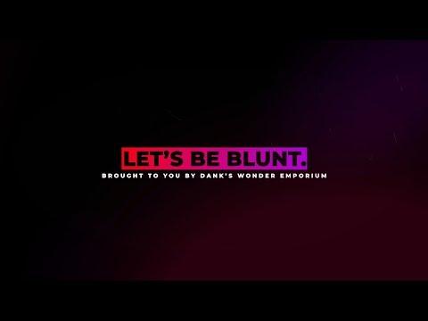Let's Be Blunt - Episode 1