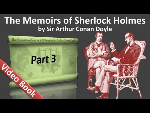 Video Part 3 - The Memoirs of Sherlock Holmes Audiobook by Sir Arthur Conan Doyle (Adventures 09-11) download in MP3, 3GP, MP4, WEBM, AVI, FLV January 2017