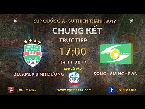 TRỰC TIẾP | B.Bình Dương vs Sông Lam Nghệ An | Chung kết lượt đi cúp QG Sứ Thiên Thanh 2017