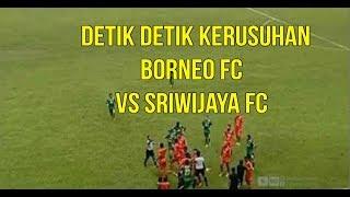 Download Video Detik Detik Penyebab Kerusuhan Borneo FC Vs Sriwijaya FC Piala Gubernur Kaltim 2018 MP3 3GP MP4