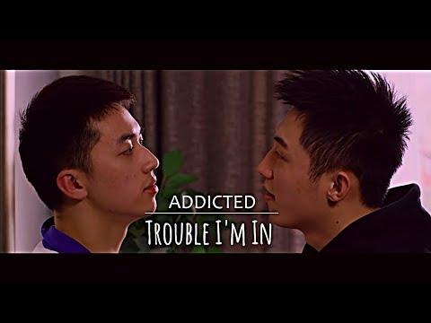 [BL] Addicted | Gu Hai x Luo Yin | Trouble I'm In