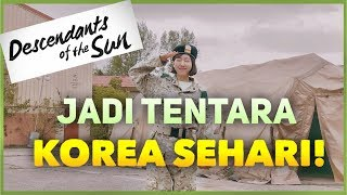 SEHARI JADI TENTARA KOREA ! KE SHOOTING DESCENDANTS OF THE SUN!