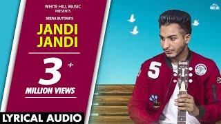 Video Jandi Jandi (Lyrical Audio) Seera Buttar  | Punjabi Lyrical Audio 2017 | White Hill Music MP3, 3GP, MP4, WEBM, AVI, FLV Maret 2019