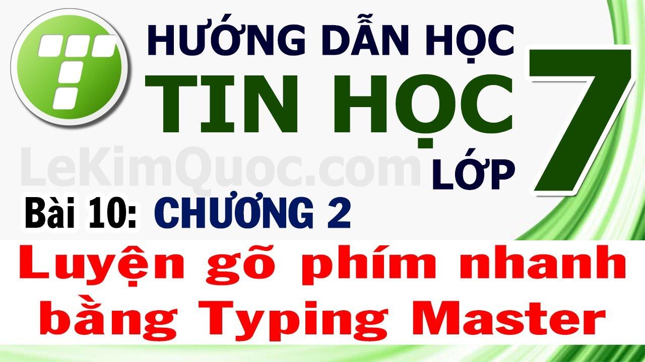 ⌨️ Hướng Dẫn Học Tin Học Lớp 7 ⌨️ Chương 2 ⌨️ Bài 10: Luyện gõ phím nhanh bằng Typing Master