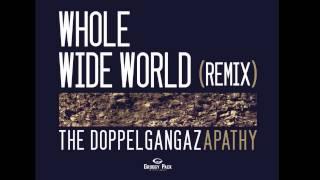 Doppelgangaz - Whole Wide World ft Apathy (REMIX)