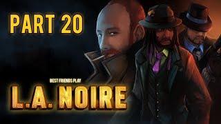 Super Best Friends Play L.A. Noire (Part 20)