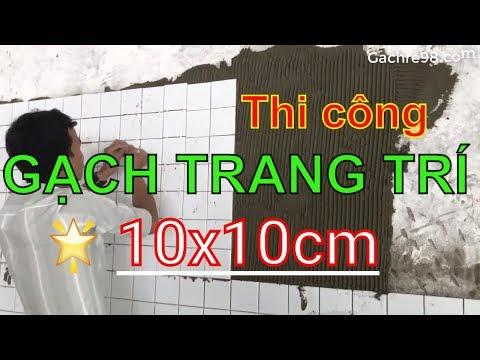 Huong dan thi cong gach trang tri 10x10cm gia re tphcm