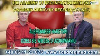 Dzieli Się Wiedzą o Uzdrawianiu. Aleksander Haretski. Akademia Medycyny Regeneracyjnej.