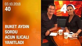 Download Video Buket Aydın 40'ta sordu, Acun Ilıcalı yanıtladı - 03.10.2018 Çarşamba MP3 3GP MP4