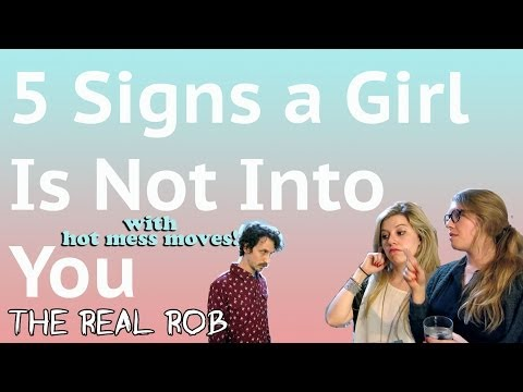 5 Signs a Girl Is Not Into You - The Real Rob and Hot Mess Moves