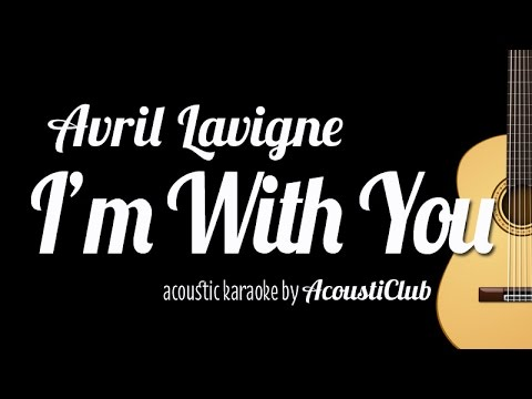 I'm With You - Avril Lavigne (Acoustic Guitar Karaoke Version)