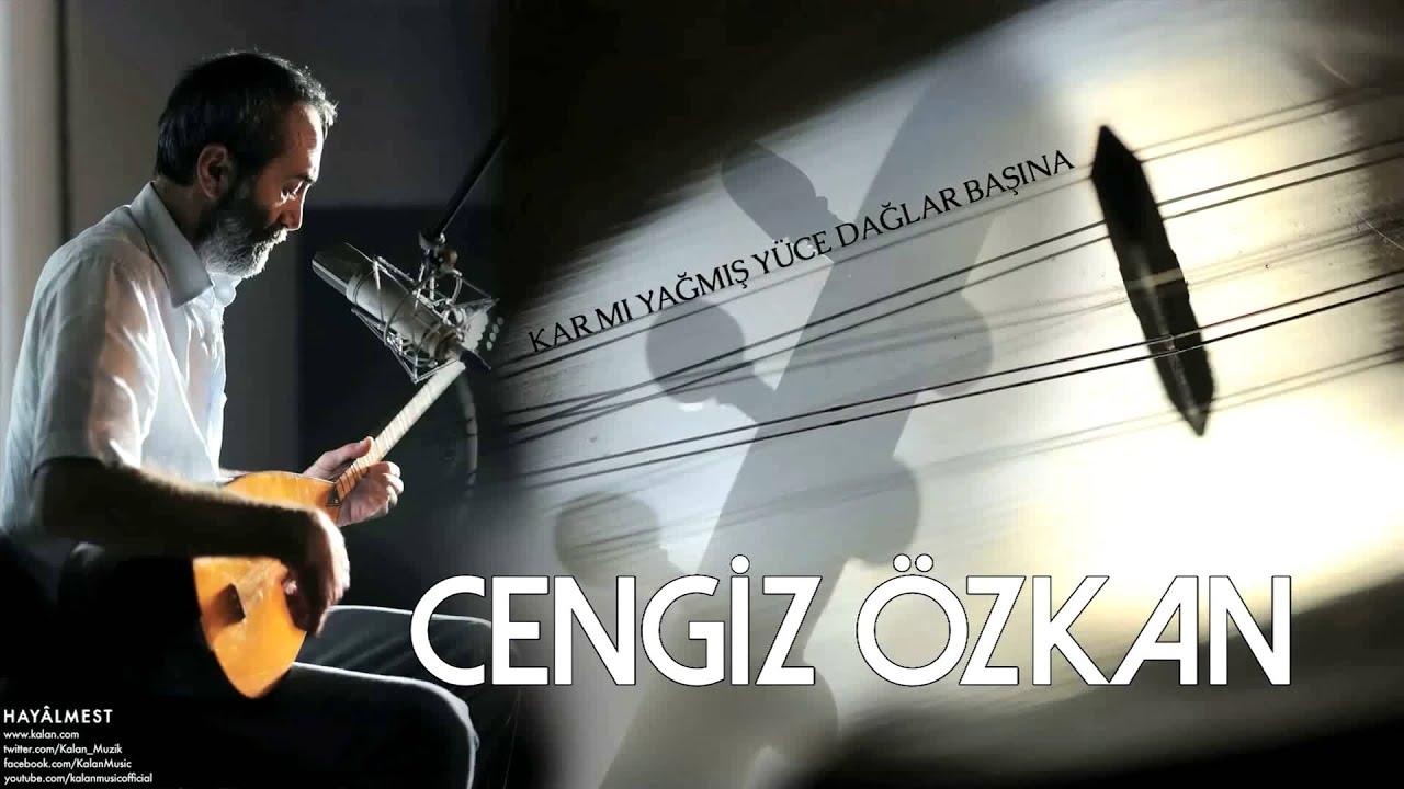 Cengiz Özkan – Karmı Yağmış Yüce Dağlar Başına Sözleri