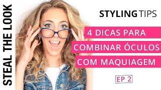 4 Dicas para Combinar Óculos com Maquiagem | Steal The Eyewear - Ep. 02