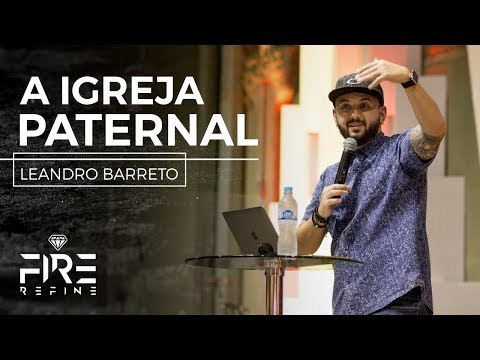 15/11/2017 - Fire Refine - A igreja paternal - Leandro Barreto