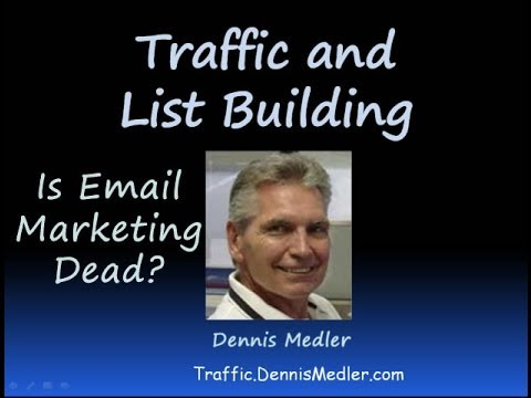 Traffic and List Building Methods — Is Email Marketing Dead