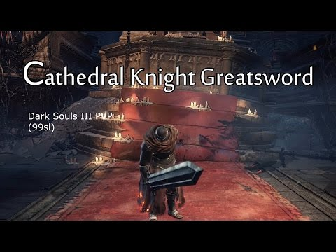 My Arsenal - Cathedral Knight Greatsword (Dark Souls III, PvP)