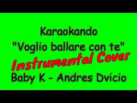 , title : 'Karaoke Italiano - Voglio ballare con te - Baby k - Andres Dvicio (Testo )'