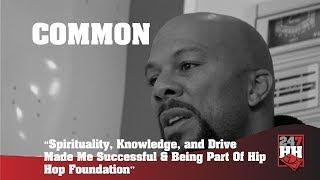 Common - Spirituality, Knowledge, and Drive Made Me Successful & Being Part Of Hip Hop Foundation