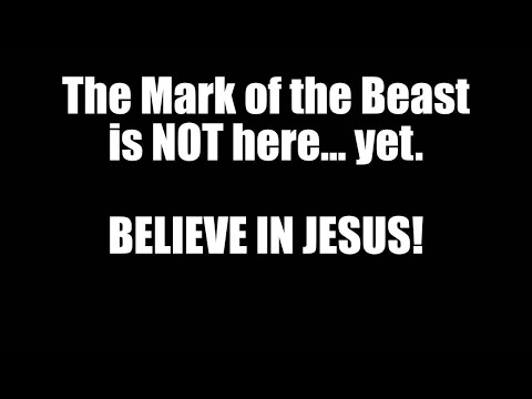 The Mark of the Beast is NOT here yet - Believe in Jesus!