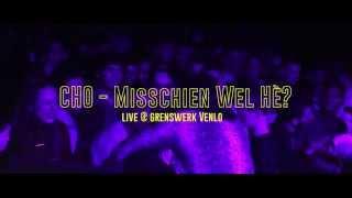 CHO - Misschien Wel Hè? (Live @ Grenswerk Venlo)