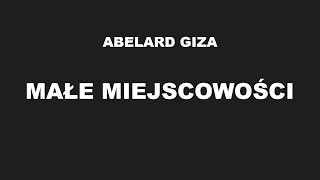 MAŁE MIEJSCOWOŚCI- Abelard Giza
