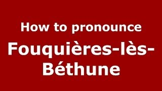 Fouquieres-les-Bethune France  City new picture : How to pronounce Fouquières-lès-Béthune (French/France) - PronounceNames.com