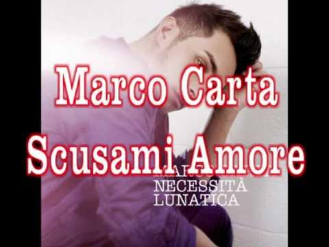 , title : 'Marco Carta - Scusami Amore'