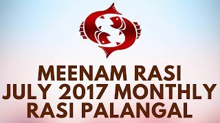 Meenam Rasi (Pisces) -  July Month Astrology Prediction 2017 – Rasi Palangal 2017  by D NALLA BRAHMAThe ancient seers gave to this sign not only the name Meena (Pisces), which means fish, but also Antyaya, which means the end, and Yasha, which means glory. All these are veiled references to the stage of achievement where the struggle is over and one has reached the end. During the Piscean process there is constant progress. At the end, the acme of achievement is realized. This is the stage beyond which there is nothing further to achieve. It is the end, the cessation of all efforts. The weary traveler goes to bed to enjoy a peaceful sleep.The symbol for Meena (Pisces) is two fish, placed in such a way as to represent the positive and negative discharges of electric vibration leading to complete assimilation of one into another. At this stage, there is no movement, no further excitement; tranquility reigns supreme within the individual. Meena (Pisces) is the cessation of all worldly efforts, the final merging of the individual into the universal. It bestows much peace and comfort, making the fish a symbol of auspicious benediction and fertility suggesting that all ambitions have been satisfied.Esoterically, Meena (Pisces) represents the impulse under which duality ceases and only life in its fullness remains. There is no conflict, no contradiction, no more Trishna or lust for life. The cycle of necessity which causes rebirth has ended, and all karmas have been annihilated. The individual has attained Nirvana, his ultimate equilibrium.It would be deceptive to consider this a sign of death, the end of all. Instead Meena (Pisces) represents the preservation of the essential seed which can blossom when the next cycle of evolution begins. In Meena (Pisces), there is a great deal of meditation and reflection, contemplating past experiences so that life's journey can begin again in full possession of those seeds of experience. Wherever the Piscean impact falls, such reflect