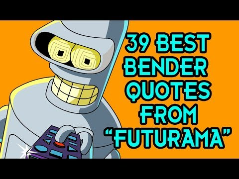 Best quotes - 39 Best Bender Quotes From