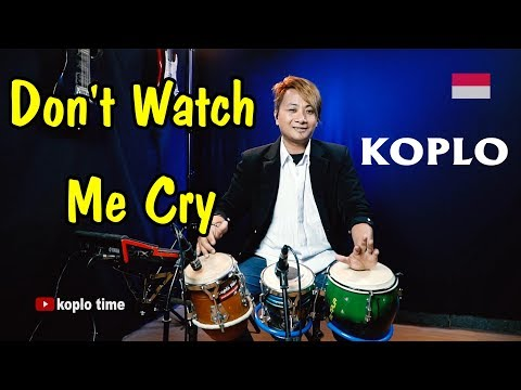 Don't Watch Me Cry - Koplo Time version