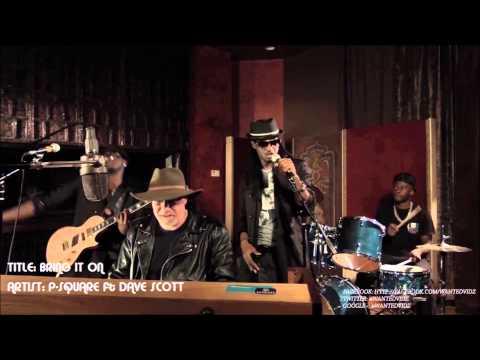 "PSQUARE ft DAVE SCOTT ""BRING IT ON"" (UHQ AUDIO)"