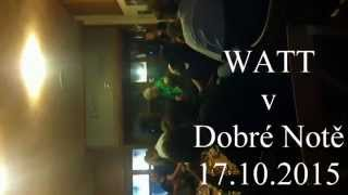 Video WATT v Dobré Notě 17 10 2015