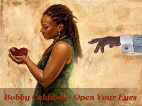 Open Your Eyes (Song) by Bobby Caldwell