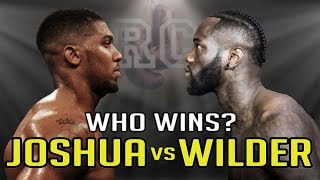 Anthony Joshua vs Deontay Wilder - Who Wins?