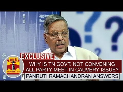 Why-is-TN-govt-not-convening-all-party-meet-on-Cauvery-issue--Panruti-Ramachandran-Answers