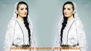 Gozel Lezgi mahnisi - Peyker Baxa