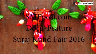 SMEpost | Special Report | Docu-Feature On Surajkund International Crafts Mela 2016