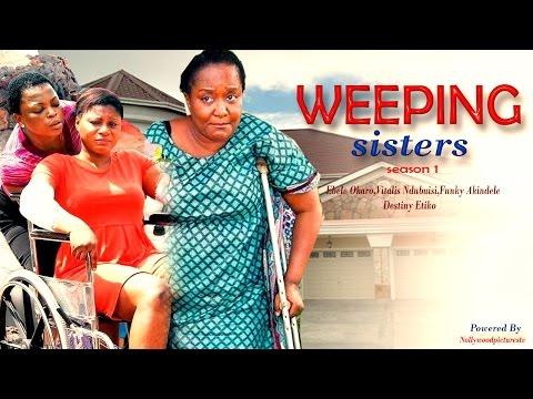 Weeping Sister Season 1 & 2 - 2015 Latest Nigerian Nollywood Movie
