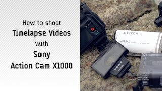 How to Shoot Timelapse Videos with Sony Action Cam X1000