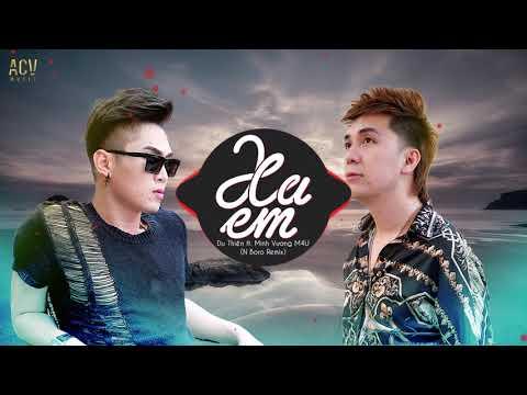 Xa Em (N Boro Remix) - Du Thiên ft. Minh Vương M4U | Bản Remix Cực Căng - Thời lượng: 6:30.