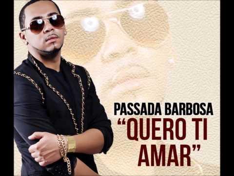 Passada Barbosa - Quero Ti Amar  [2013 ]