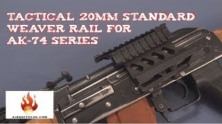 Quick review of the Tactical 20mm Standard Weaver Rail for AK-74 Series Shop : http://www.airsoftpeak.com/index.php?aid=185 - Made by Aluminum alloy - For AK...