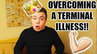 OVERCOMING A TERMINAL ILLNESS?!